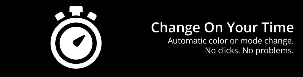 Change on your Time- automatic color or mode change. No clicks. No problems.
