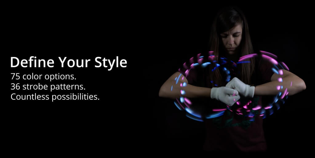 Define Your Style: 75 color options, 36 strobe patterns. Countless possibilities.